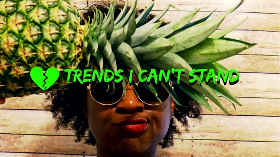 Trends I can't Stand